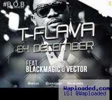 T-Flava - ft BlackMagic & Vector - B4 December